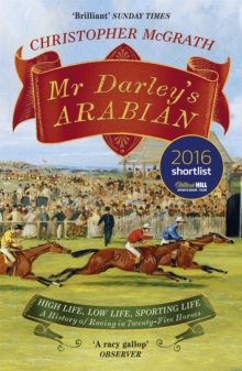 Mr Darley's Arabian : High Life, Low Life, Sporting Life: A History of Racing in 25 Horses, Paperback Book