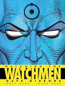 Watching the Watchmen : The Definitive Companion to the Ultimate Graphic Novel, Hardback