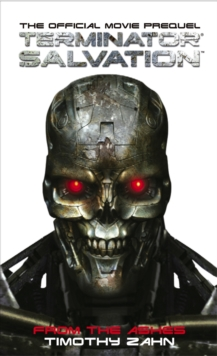 Terminator Salvation : From the Ashes (the Official Movie Prequel Novel), Paperback