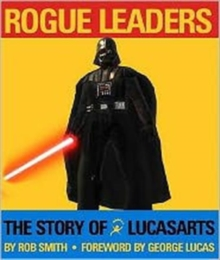 Rogue Leaders : The Story of LucasArts, Hardback Book