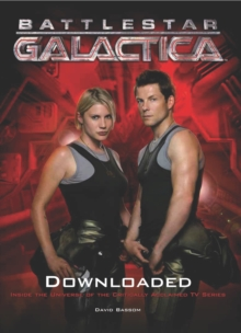 Battlestar Galactica : Downloaded (Inside the Universe of the Critically Acclaimed TV Show), Paperback
