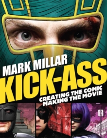 """Kick-Ass"" : Creating the Comic, Making the Movie, Paperback"