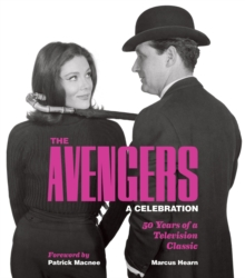 The Avengers: A Celebration : 50 Years of a Television Classic, Hardback