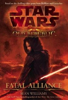 Star Wars:  The Old Republic : Fatal Alliance, Hardback