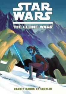 Star Wars - The Clone Wars : Deadly Hands of Shon-Ju, Paperback