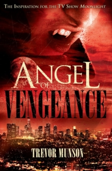 Angel of Vengeance : The Story Which Inspired the TV Show Moonlight, Paperback