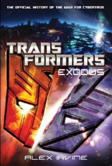 Transformers : Exodus - The Official History of the War for Cybertron, Paperback Book