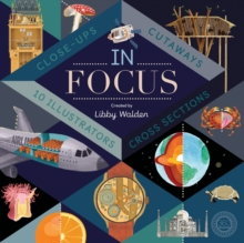 In Focus : 101 Close Ups, Cross-Sections and Cutaways, Hardback