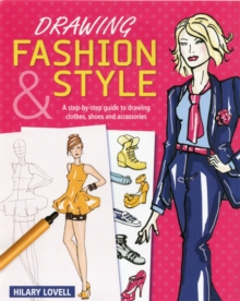 Drawing Fashion & Style : A Step-by-Step Guide to Drawing Clothes, Shoes and Accessories, Paperback