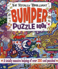 The Totally Brilliant Bumper Puzzle Book : A Totally Massive Helping of Over 350 Cool Puzzles!, Paperback