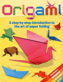 Origami : A Step-by-Step Introduction to the Art of Paper Folding, Paperback Book
