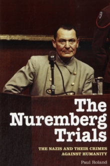 The Nuremberg Trials : The Nazis and Their Crimes Against Humanity, Paperback