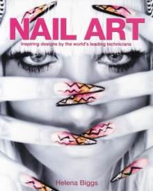 Nail Art : Inspiring Designs by the World's Leading Technicians, Paperback