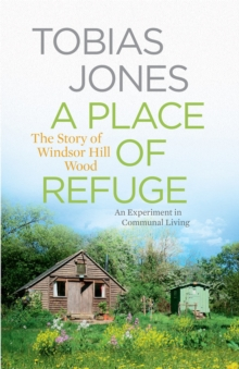 A Place of Refuge : An Experiment in Communal Living - The Story of Windsor Hill Wood, Hardback