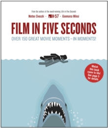 Film in Five Seconds : Over 150 Great Movie Moments - In Moments!, Hardback