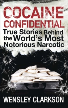 Cocaine Confidential : True Stories Behind the World's Most Notorious Narcotic, Paperback