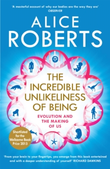 The Incredible Unlikeliness of Being : Evolution and the Making of US, Paperback