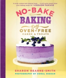 No-Bake Baking : Easy, Oven-Free Cakes and Treats, Hardback
