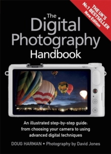 The Digital Photography Handbook : An Illustrated Step-by-Step Guide, Paperback