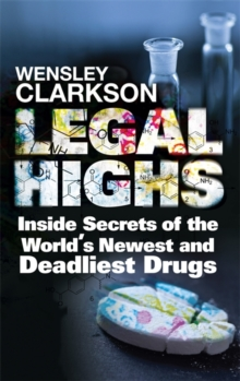 Legal Highs : Inside Secrets of the World's Newest and Deadliest Drugs, Paperback