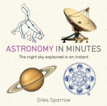 Astronomy in Minutes : 200 Key Concepts Explained in an Instant, Paperback
