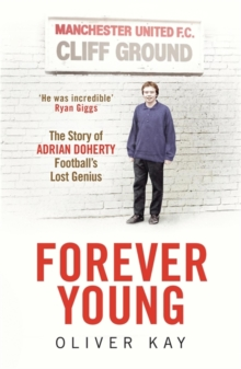 Forever Young : The Story of Adrian Doherty, Football's Lost Genius, Hardback