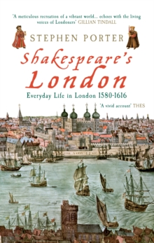 Shakespeare's London : Everyday Life in London 1580-1616, Paperback