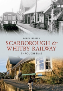 Scarborough and Whitby Railway Through Time, Paperback