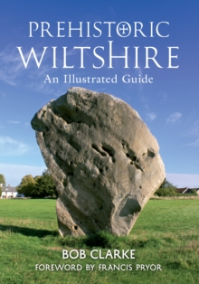 Prehistoric Wiltshire : An Illustrated Guide, Paperback