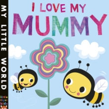 I Love My Mummy : A Blossoming Book of Giving, Board book