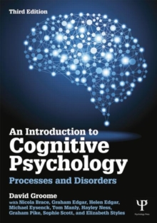 Introduction to Cognitive Psychology : Processes and Disorders, Paperback Book