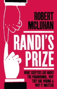 Randi's Prize : What Sceptics Say About the Paranormal, Why They Are Wrong, and Why It Matters, Paperback