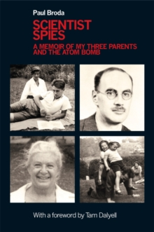 Scientist Spies : A Memoir of My Three Parents and the Atom Bomb, Hardback