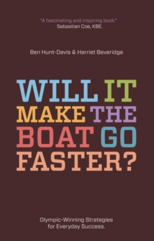 Will it Make the Boat Go Faster? : Olympic-winning Strategies for Everyday Success, Paperback