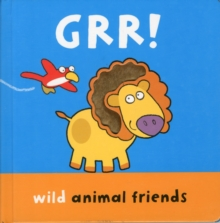 GRR! : Wild Animal Friends, Hardback Book