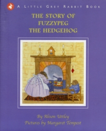 The Little Grey Rabbit: The Story of Fuzzypeg the Hedgehog, Hardback