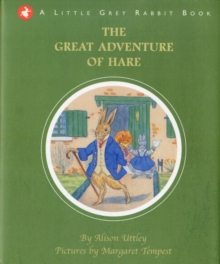 The Great Adventure of Hare : Little Grey Rabbit, Hardback Book