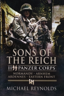 Sons of the Reich : II Panzer Corps, Normandy, Arnhem, Ardennes, Eastern Front, Paperback