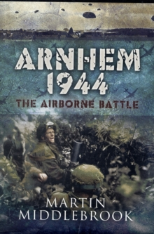Arnhem 1944 : The Airborne Battle, Hardback