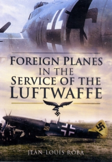 Foreign Planes in the Service of the Luftwaffe, Hardback