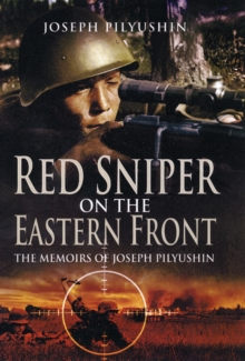 Red Army Sniper on the Eastern Front : The Memoirs of Joseph Pilyushin, Hardback Book