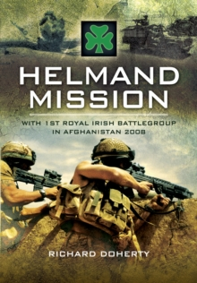 Helmand Mission : With 1st Royal Irish Battlegroup in Afghanistan 2008, Hardback Book