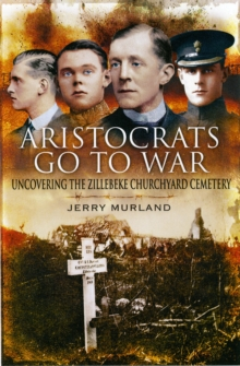 Aristocrats Go to War : Uncovering the Zillebeke Cemetery, Hardback