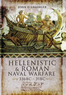Hellenistic and Roman Naval Warfare 336BC - 31BC, Hardback Book