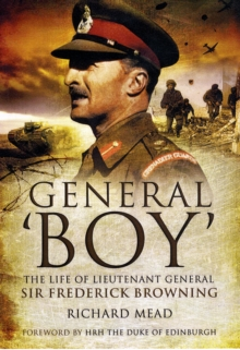 General Boy : The Life of Lieutenant General Sir Frederick Browning, Hardback Book