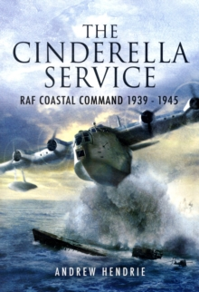 The Cinderella Service : RAF Coastal Command 1939-1945, Paperback