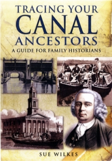 Tracing Your Canal Ancestors : A Guide for Family Historians, Paperback Book