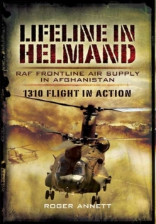 Lifeline in Helmand: RAF Front-Line Air Supply in Afghanistan : 1310 Flight in Action, Hardback