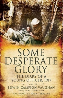 Some Desperate Glory : The Diary of a Young Officer 1917, Paperback Book