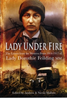 Lady Under Fire on the Western Front : The Great War Letters of Lady Dorothie Feilding MM, Hardback
